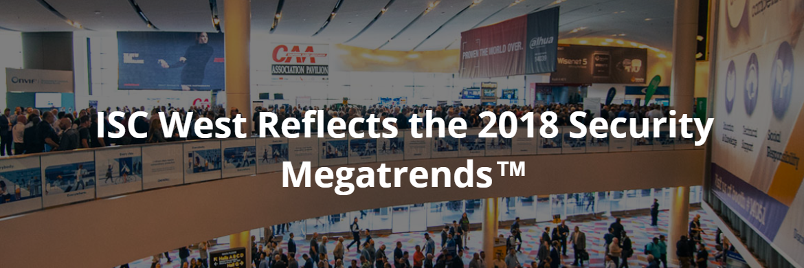 ISC West Reflects the 2018 Security Megatrends™ – Brilliance ...
