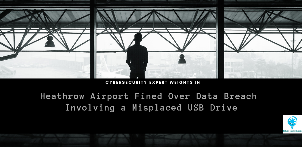 Heathrow Airport Fined Over Data Breach Involving A Misplaced USB Drive Brilliance Security Magazine